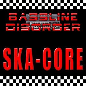 Bassline Disorder - Ska-Core
